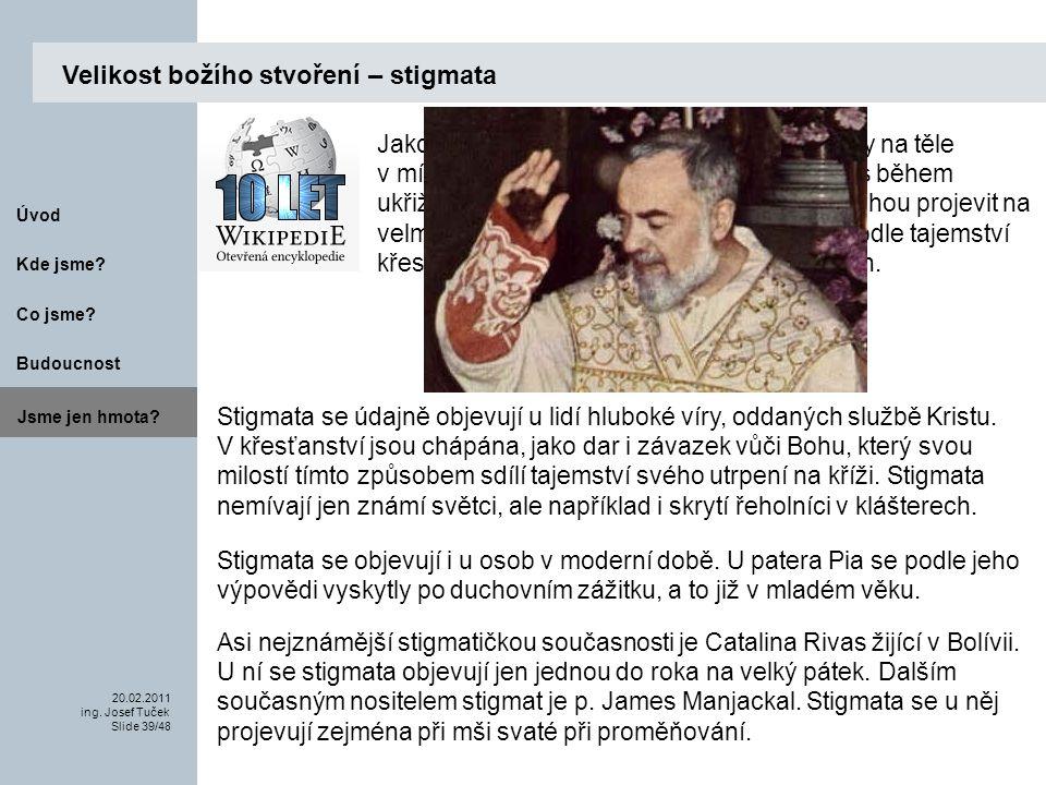 Budoucnost Co jsme. 20.02.2011 ing. Josef Tuček Slide 39/48 Kde jsme.