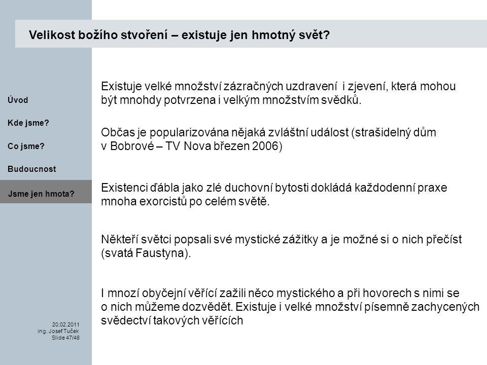 Budoucnost Co jsme. 20.02.2011 ing. Josef Tuček Slide 47/48 Kde jsme.