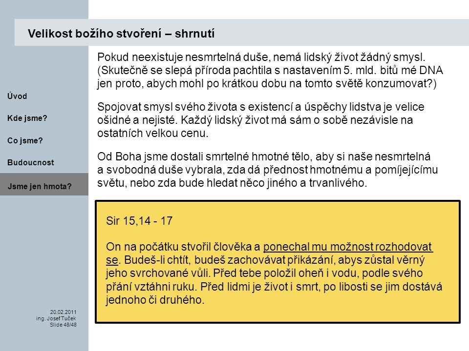 Budoucnost Co jsme. 20.02.2011 ing. Josef Tuček Slide 48/48 Kde jsme.