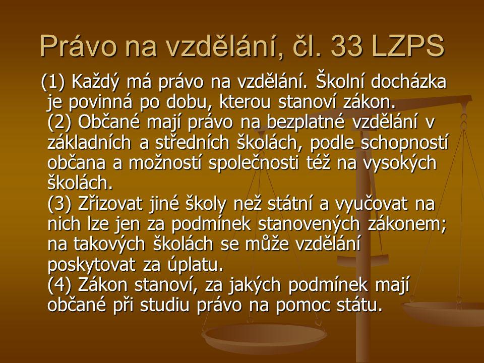 Právo na vzdělání, čl. 33 LZPS (1) Každý má právo na vzdělání.
