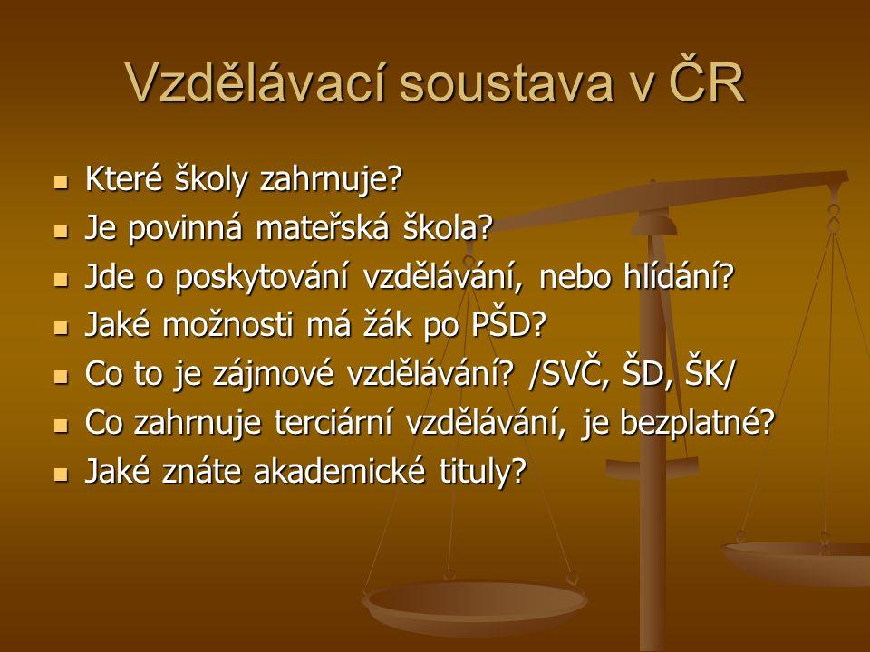 Vzdělávací soustava v ČR Které školy zahrnuje. Které školy zahrnuje.