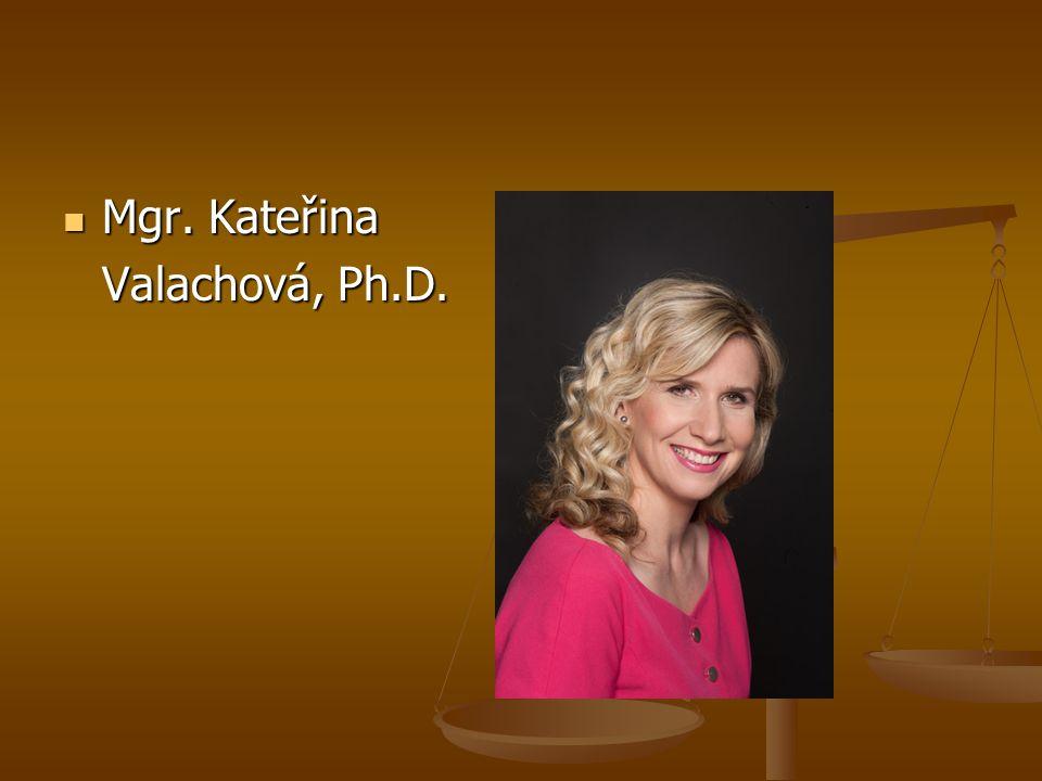 Mgr. Kateřina Mgr. Kateřina Valachová, Ph.D.