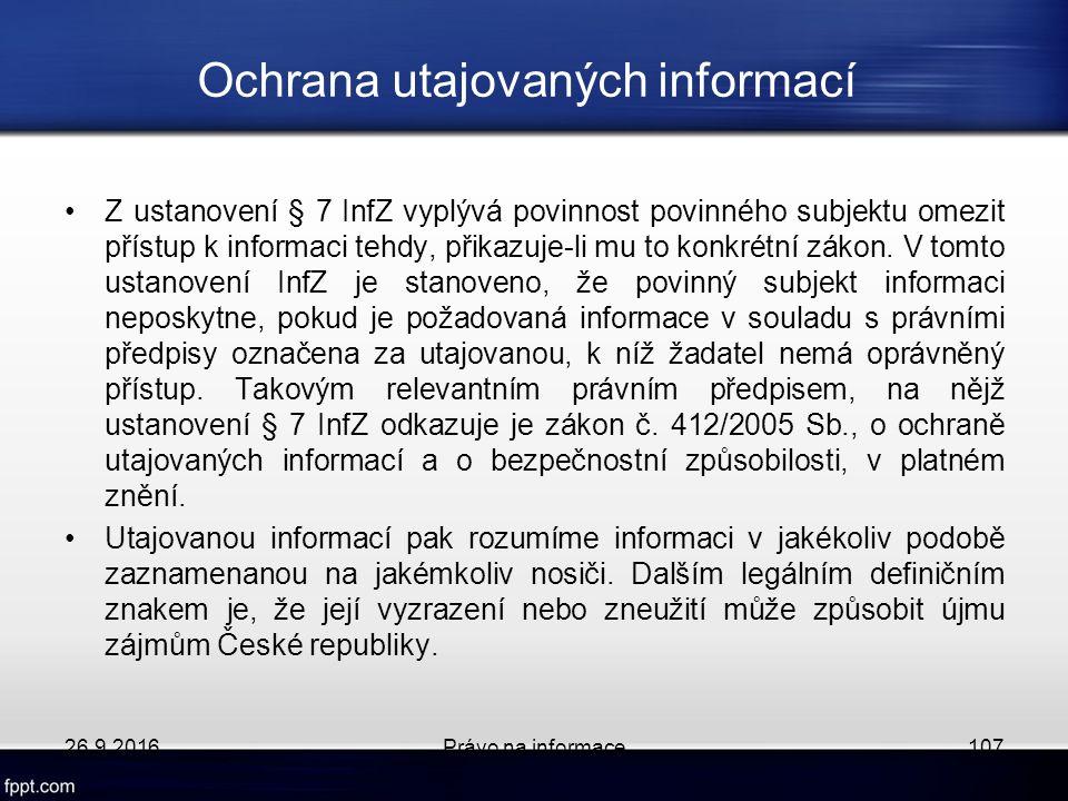 Ochrana utajovaných informací Z ustanovení § 7 InfZ vyplývá povinnost povinného subjektu omezit přístup k informaci tehdy, přikazuje-li mu to konkrétní zákon.