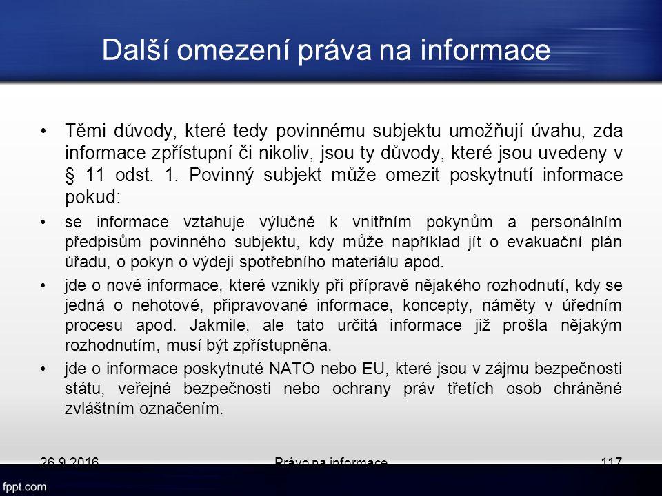 Další omezení práva na informace Těmi důvody, které tedy povinnému subjektu umožňují úvahu, zda informace zpřístupní či nikoliv, jsou ty důvody, které jsou uvedeny v § 11 odst.