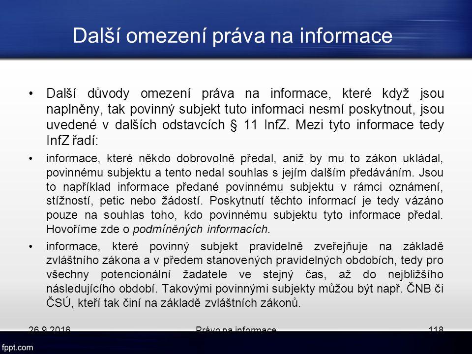 Další omezení práva na informace Další důvody omezení práva na informace, které když jsou naplněny, tak povinný subjekt tuto informaci nesmí poskytnout, jsou uvedené v dalších odstavcích § 11 InfZ.