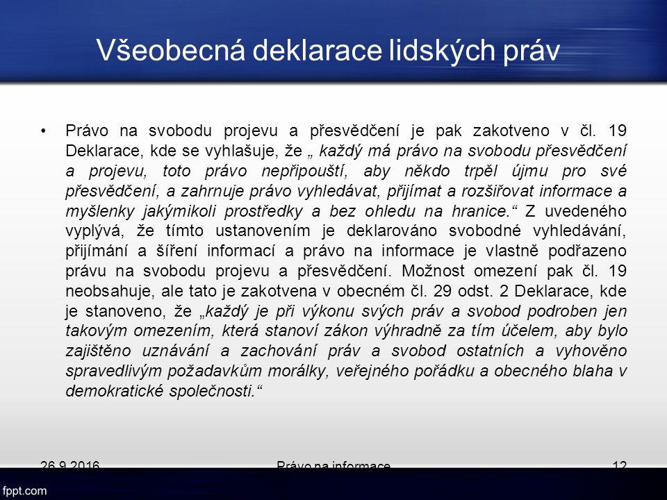 Všeobecná deklarace lidských práv Právo na svobodu projevu a přesvědčení je pak zakotveno v čl.