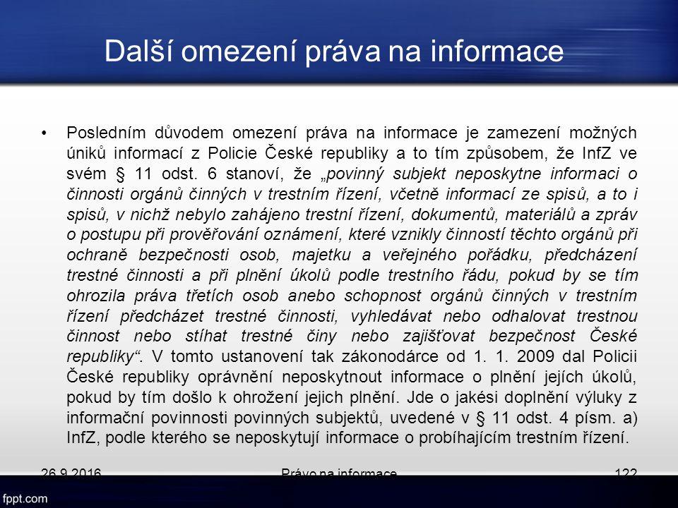 Další omezení práva na informace Posledním důvodem omezení práva na informace je zamezení možných úniků informací z Policie České republiky a to tím způsobem, že InfZ ve svém § 11 odst.