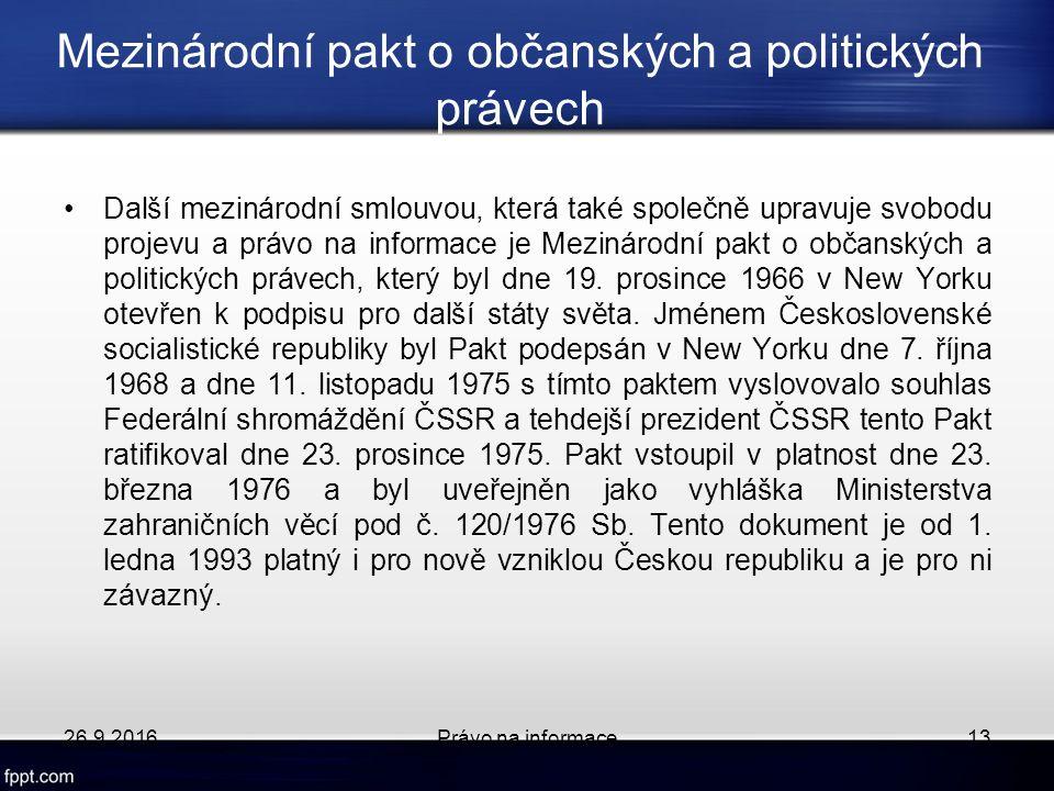 Mezinárodní pakt o občanských a politických právech Další mezinárodní smlouvou, která také společně upravuje svobodu projevu a právo na informace je Mezinárodní pakt o občanských a politických právech, který byl dne 19.
