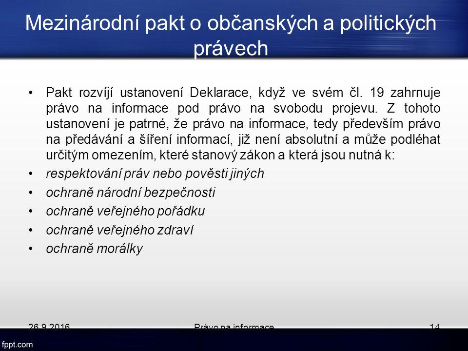 Mezinárodní pakt o občanských a politických právech Pakt rozvíjí ustanovení Deklarace, když ve svém čl.