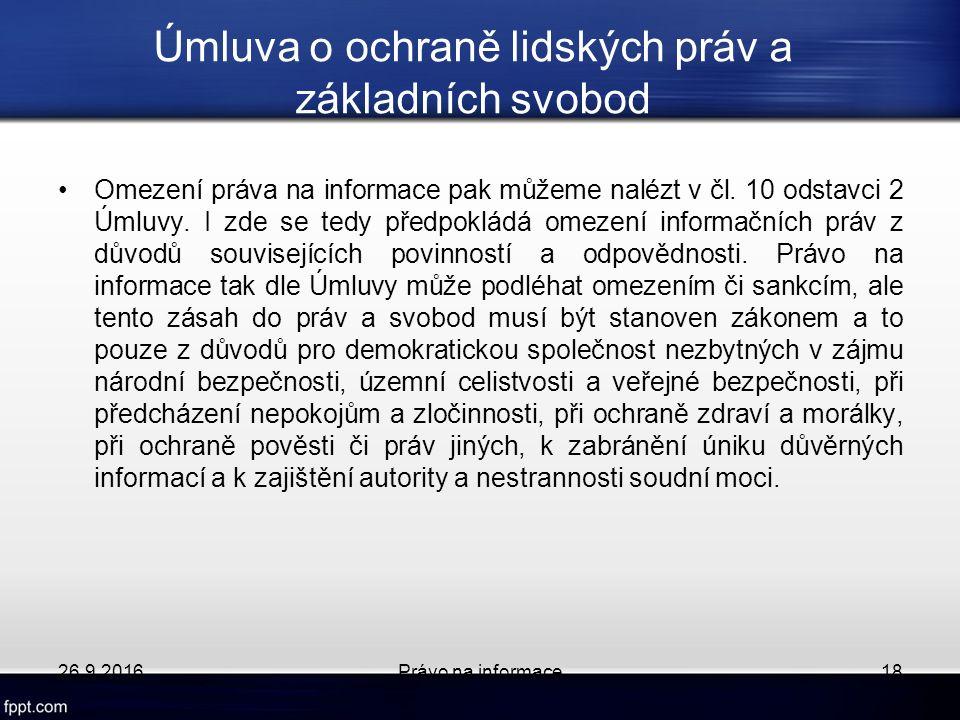Úmluva o ochraně lidských práv a základních svobod Omezení práva na informace pak můžeme nalézt v čl.
