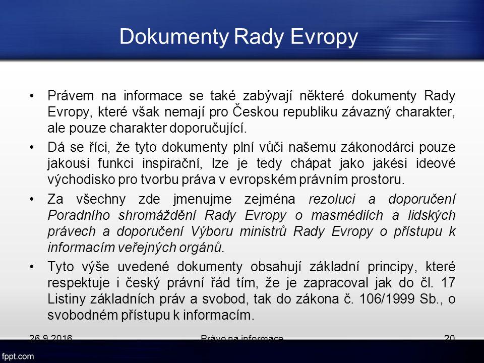Dokumenty Rady Evropy Právem na informace se také zabývají některé dokumenty Rady Evropy, které však nemají pro Českou republiku závazný charakter, ale pouze charakter doporučující.