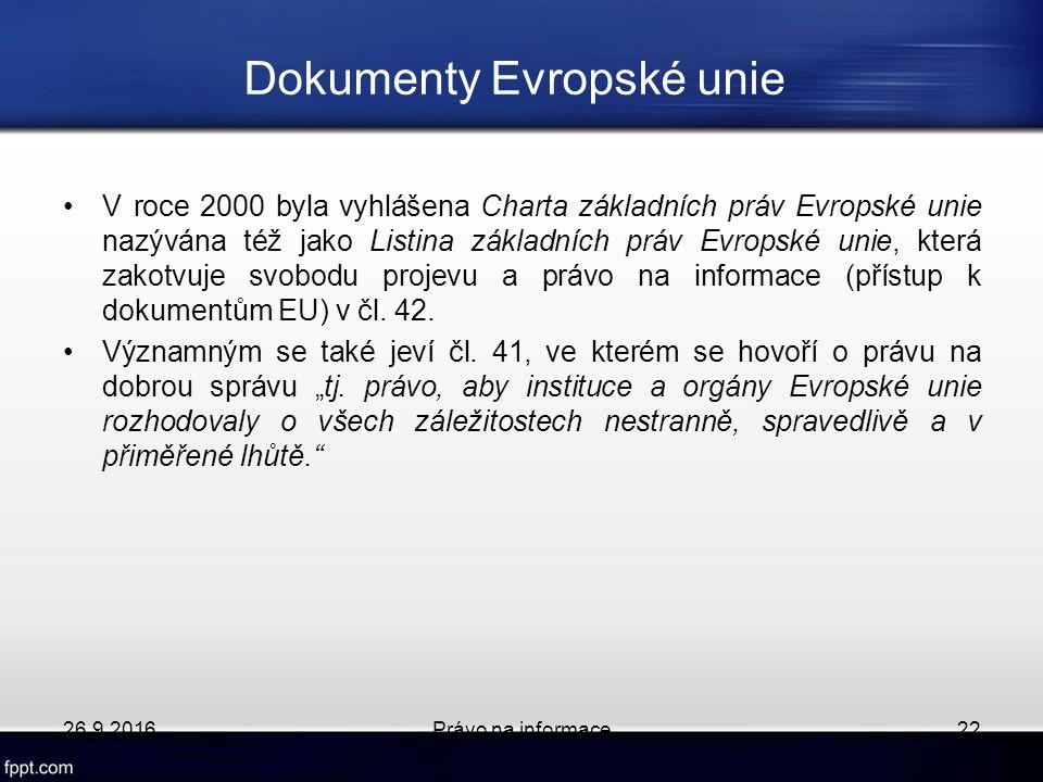 Dokumenty Evropské unie V roce 2000 byla vyhlášena Charta základních práv Evropské unie nazývána též jako Listina základních práv Evropské unie, která zakotvuje svobodu projevu a právo na informace (přístup k dokumentům EU) v čl.