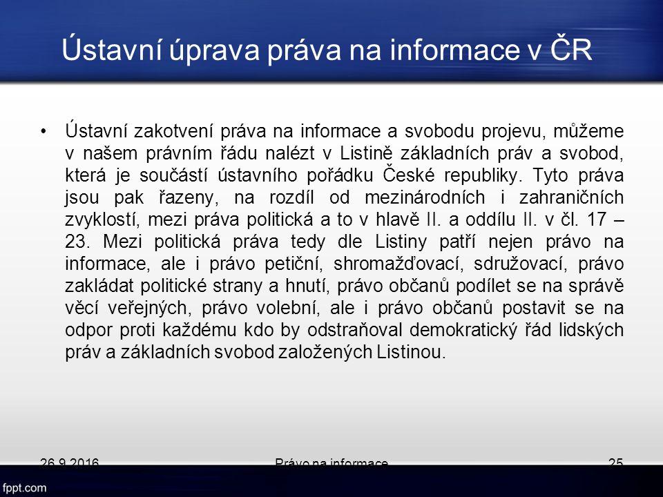Ústavní úprava práva na informace v ČR Ústavní zakotvení práva na informace a svobodu projevu, můžeme v našem právním řádu nalézt v Listině základních práv a svobod, která je součástí ústavního pořádku České republiky.