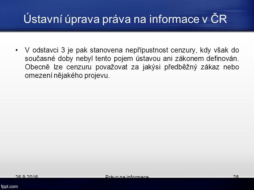 Ústavní úprava práva na informace v ČR V odstavci 3 je pak stanovena nepřípustnost cenzury, kdy však do současné doby nebyl tento pojem ústavou ani zákonem definován.