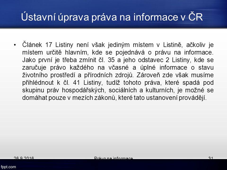 Ústavní úprava práva na informace v ČR Článek 17 Listiny není však jediným místem v Listině, ačkoliv je místem určitě hlavním, kde se pojednává o právu na informace.