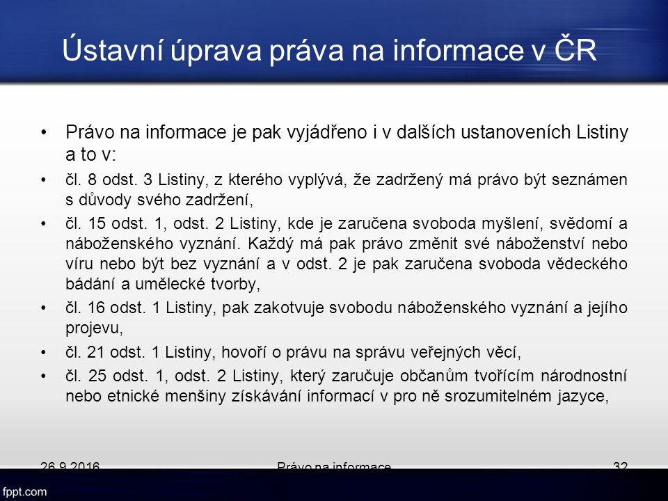 Ústavní úprava práva na informace v ČR Právo na informace je pak vyjádřeno i v dalších ustanoveních Listiny a to v: čl.