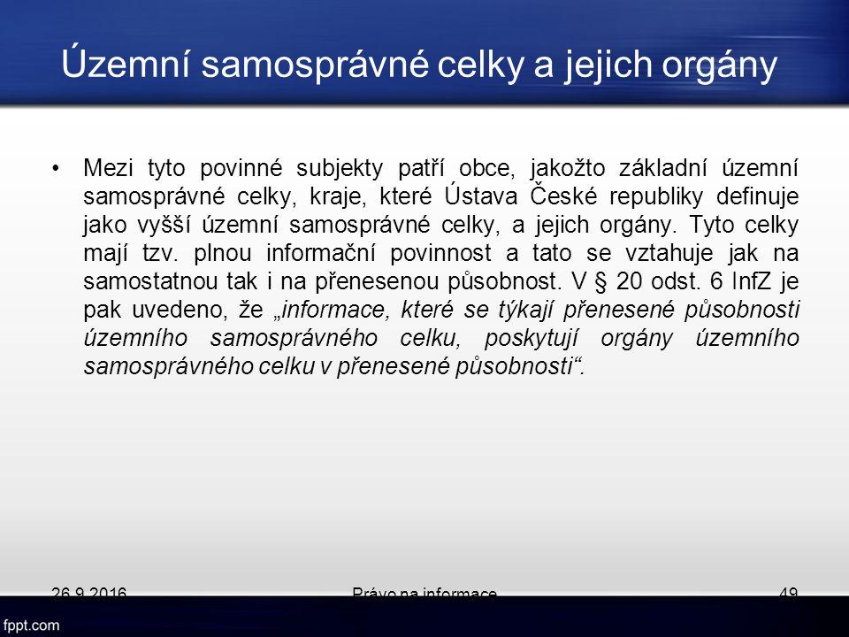 Územní samosprávné celky a jejich orgány Mezi tyto povinné subjekty patří obce, jakožto základní územní samosprávné celky, kraje, které Ústava České republiky definuje jako vyšší územní samosprávné celky, a jejich orgány.