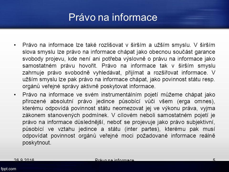 Právo na informace lze také rozlišovat v širším a užším smyslu.