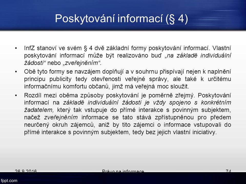 Poskytování informací (§ 4) InfZ stanoví ve svém § 4 dvě základní formy poskytování informací.