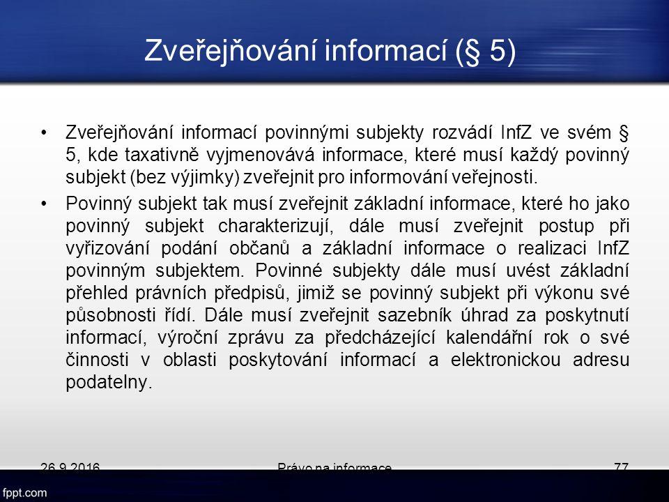 Zveřejňování informací (§ 5) Zveřejňování informací povinnými subjekty rozvádí InfZ ve svém § 5, kde taxativně vyjmenovává informace, které musí každý povinný subjekt (bez výjimky) zveřejnit pro informování veřejnosti.
