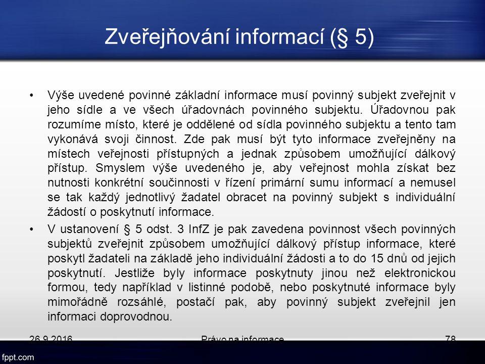 Zveřejňování informací (§ 5) Výše uvedené povinné základní informace musí povinný subjekt zveřejnit v jeho sídle a ve všech úřadovnách povinného subjektu.