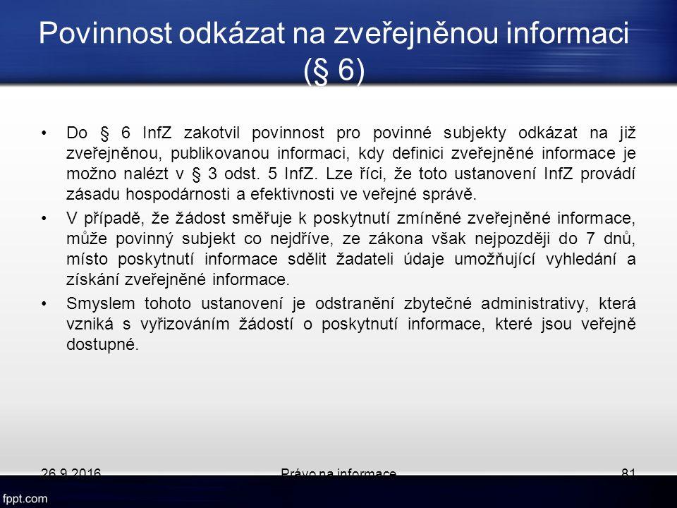 Povinnost odkázat na zveřejněnou informaci (§ 6) Do § 6 InfZ zakotvil povinnost pro povinné subjekty odkázat na již zveřejněnou, publikovanou informaci, kdy definici zveřejněné informace je možno nalézt v § 3 odst.
