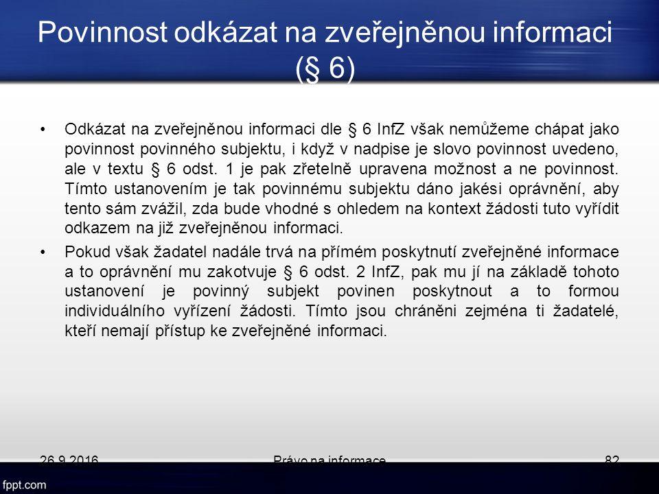 Povinnost odkázat na zveřejněnou informaci (§ 6) Odkázat na zveřejněnou informaci dle § 6 InfZ však nemůžeme chápat jako povinnost povinného subjektu, i když v nadpise je slovo povinnost uvedeno, ale v textu § 6 odst.