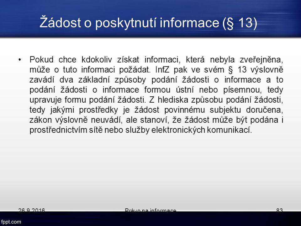 Žádost o poskytnutí informace (§ 13) Pokud chce kdokoliv získat informaci, která nebyla zveřejněna, může o tuto informaci požádat.