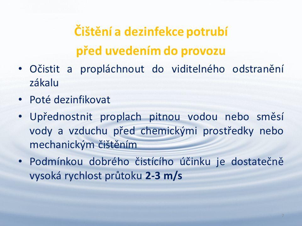 Čištění a dezinfekce potrubí před uvedením do provozu Očistit a propláchnout do viditelného odstranění zákalu Poté dezinfikovat Upřednostnit proplach pitnou vodou nebo směsí vody a vzduchu před chemickými prostředky nebo mechanickým čištěním Podmínkou dobrého čistícího účinku je dostatečně vysoká rychlost průtoku 2-3 m/s 7