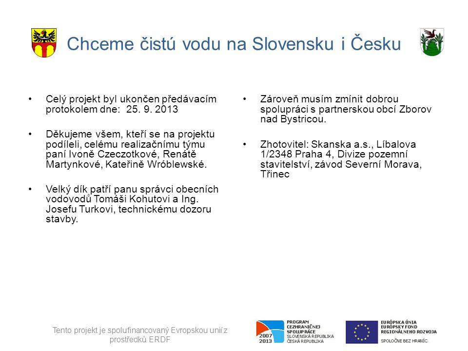 Chceme čistú vodu na Slovensku i Česku Celý projekt byl ukončen předávacím protokolem dne: 25.