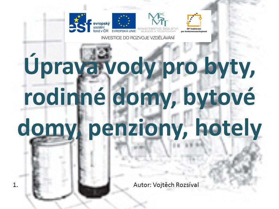 Úprava vody pro byty, rodinné domy, bytové domy, penziony, hotely 1.Autor: Vojtěch Rozsíval