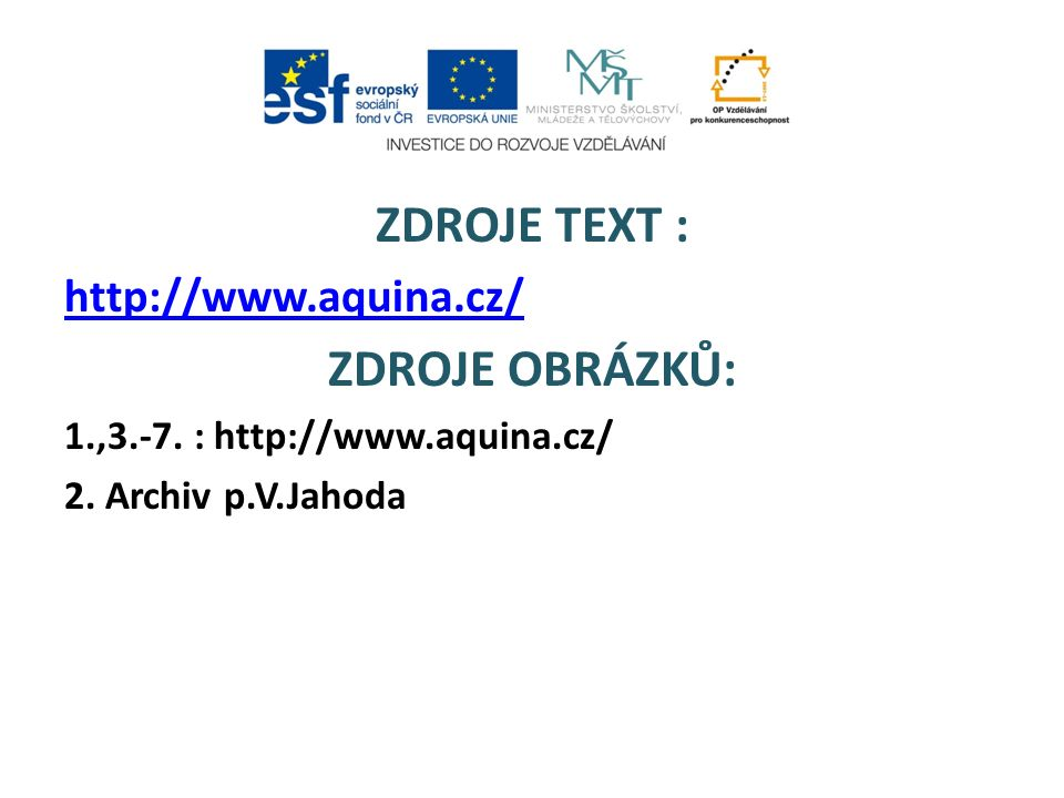 ZDROJE TEXT : http://www.aquina.cz/ ZDROJE OBRÁZKŮ: 1.,3.-7.