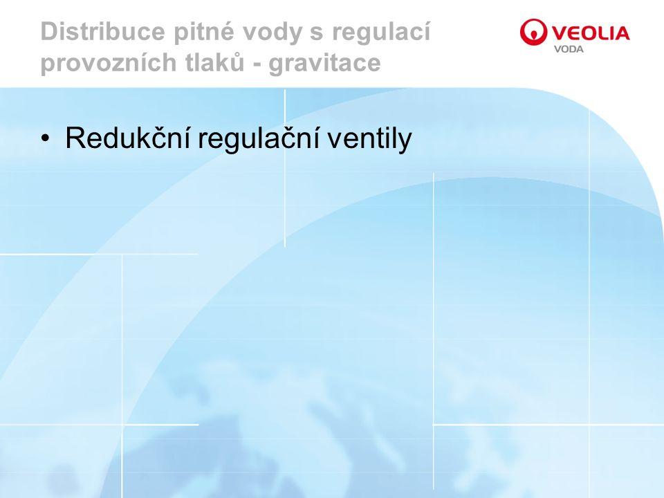 Distribuce pitné vody s regulací provozních tlaků - gravitace Redukční regulační ventily