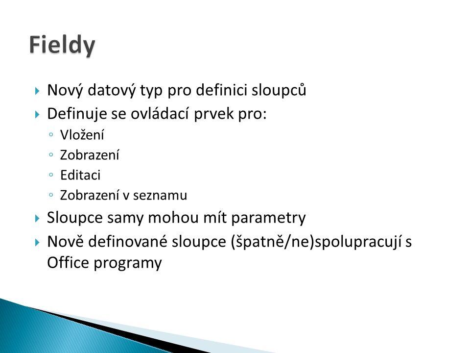  Nový datový typ pro definici sloupců  Definuje se ovládací prvek pro: ◦ Vložení ◦ Zobrazení ◦ Editaci ◦ Zobrazení v seznamu  Sloupce samy mohou mít parametry  Nově definované sloupce (špatně/ne)spolupracují s Office programy