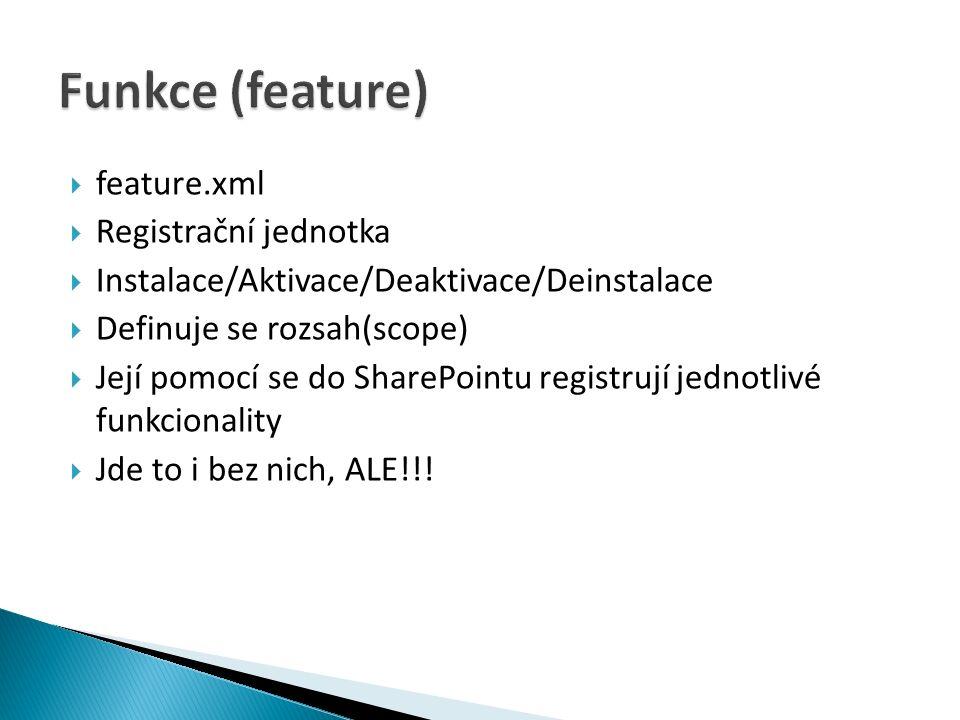  feature.xml  Registrační jednotka  Instalace/Aktivace/Deaktivace/Deinstalace  Definuje se rozsah(scope)  Její pomocí se do SharePointu registrují jednotlivé funkcionality  Jde to i bez nich, ALE!!!