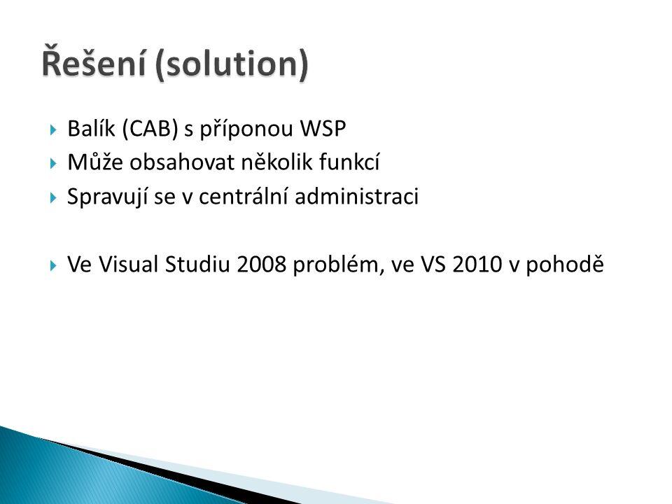  Balík (CAB) s příponou WSP  Může obsahovat několik funkcí  Spravují se v centrální administraci  Ve Visual Studiu 2008 problém, ve VS 2010 v pohodě