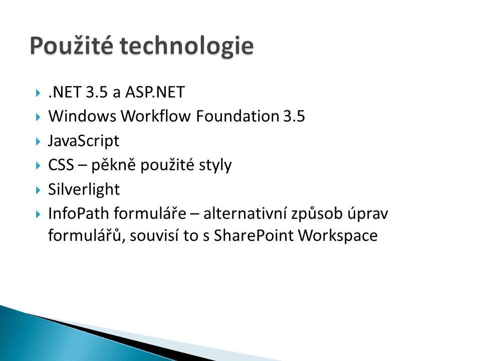 .NET 3.5 a ASP.NET  Windows Workflow Foundation 3.5  JavaScript  CSS – pěkně použité styly  Silverlight  InfoPath formuláře – alternativní způsob úprav formulářů, souvisí to s SharePoint Workspace