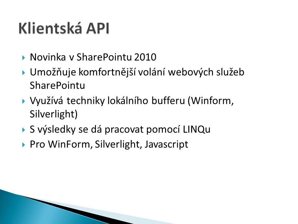  Novinka v SharePointu 2010  Umožňuje komfortnější volání webových služeb SharePointu  Využívá techniky lokálního bufferu (Winform, Silverlight)  S výsledky se dá pracovat pomocí LINQu  Pro WinForm, Silverlight, Javascript