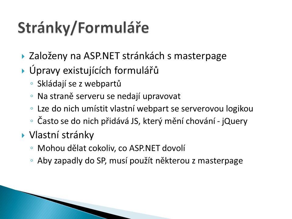  Založeny na ASP.NET stránkách s masterpage  Úpravy existujících formulářů ◦ Skládají se z webpartů ◦ Na straně serveru se nedají upravovat ◦ Lze do nich umístit vlastní webpart se serverovou logikou ◦ Často se do nich přidává JS, který mění chování - jQuery  Vlastní stránky ◦ Mohou dělat cokoliv, co ASP.NET dovolí ◦ Aby zapadly do SP, musí použít některou z masterpage