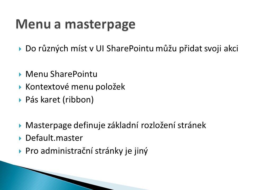  Do různých míst v UI SharePointu můžu přidat svoji akci  Menu SharePointu  Kontextové menu položek  Pás karet (ribbon)  Masterpage definuje základní rozložení stránek  Default.master  Pro administrační stránky je jiný
