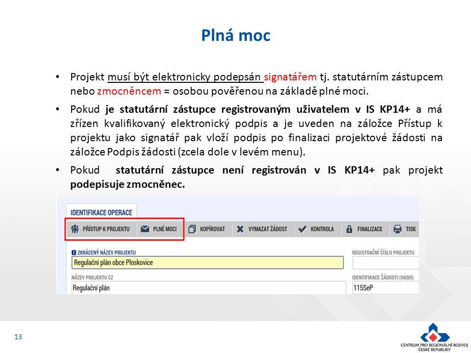 13 Plná moc Projekt musí být elektronicky podepsán signatářem tj.