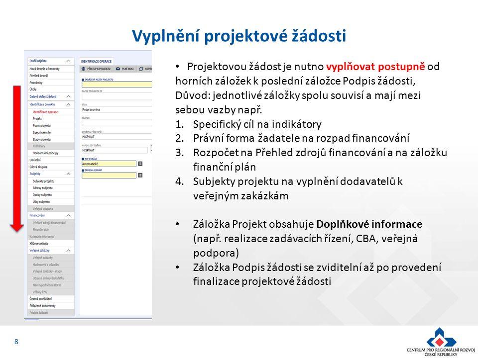 8 Vyplnění projektové žádosti Projektovou žádost je nutno vyplňovat postupně od horních záložek k poslední záložce Podpis žádosti, Důvod: jednotlivé záložky spolu souvisí a mají mezi sebou vazby např.
