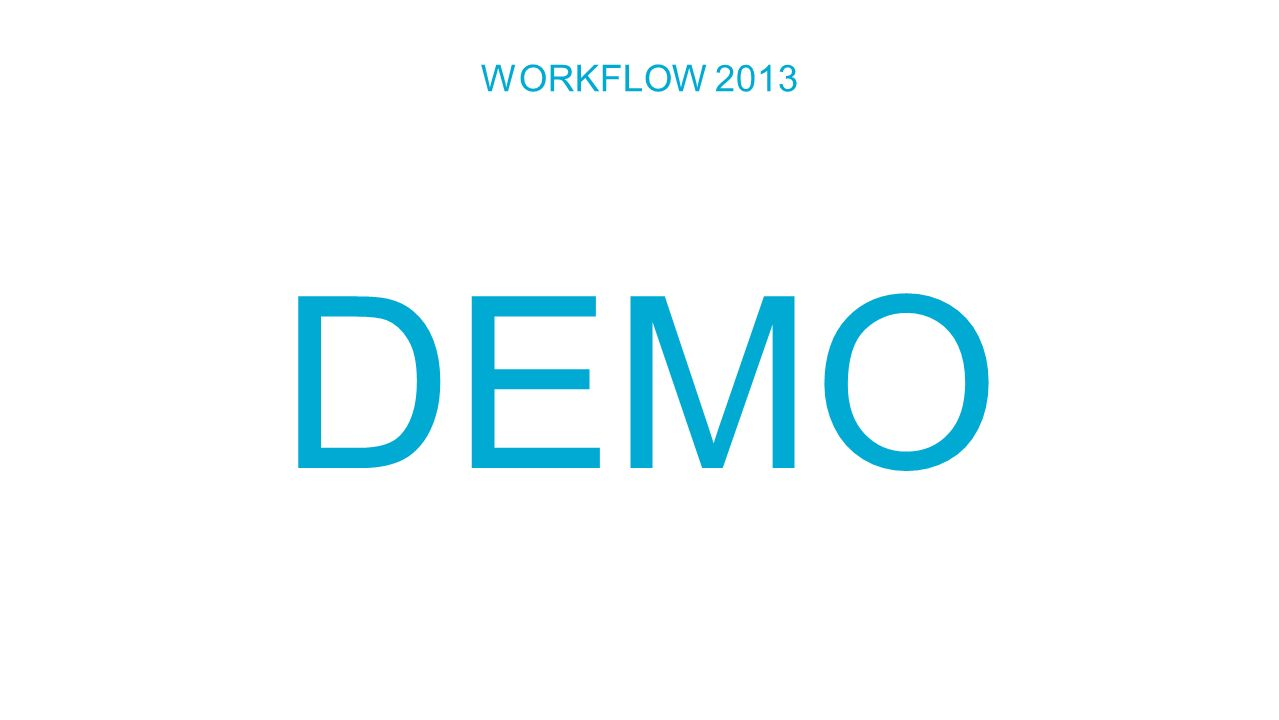 WORKFLOW 2013 DEMO