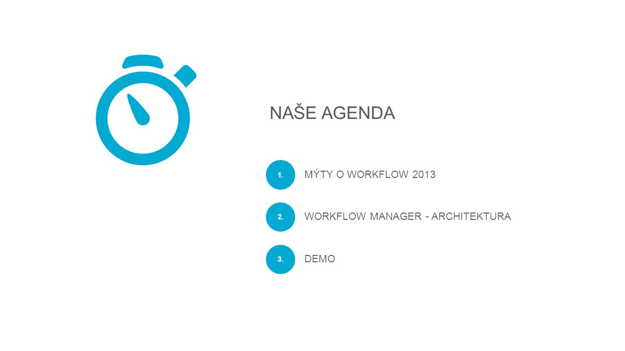 NAŠE AGENDA 1. 2. 3. WORKFLOW MANAGER - ARCHITEKTURA DEMO MÝTY O WORKFLOW 2013