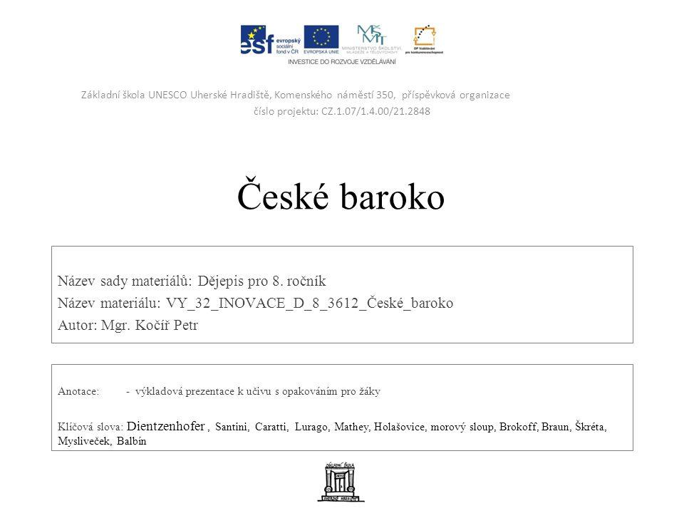 České baroko Barokní sloh v českých zemích brzy zdomácněl a vzniklo typické české baroko.