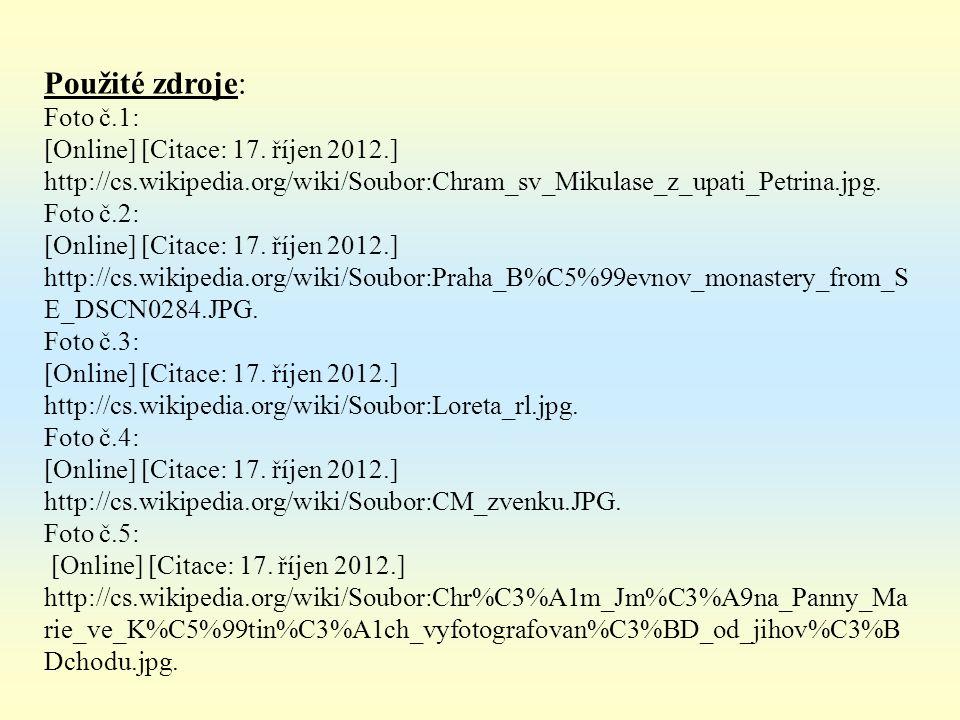 Použité zdroje: Foto č.1: [Online] [Citace: 17. říjen 2012.] http://cs.wikipedia.org/wiki/Soubor:Chram_sv_Mikulase_z_upati_Petrina.jpg. Foto č.2: [Onl
