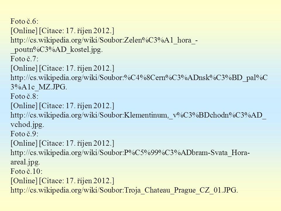 Foto č.6: [Online] [Citace: 17. říjen 2012.] http://cs.wikipedia.org/wiki/Soubor:Zelen%C3%A1_hora_- _poutn%C3%AD_kostel.jpg. Foto č.7: [Online] [Citac
