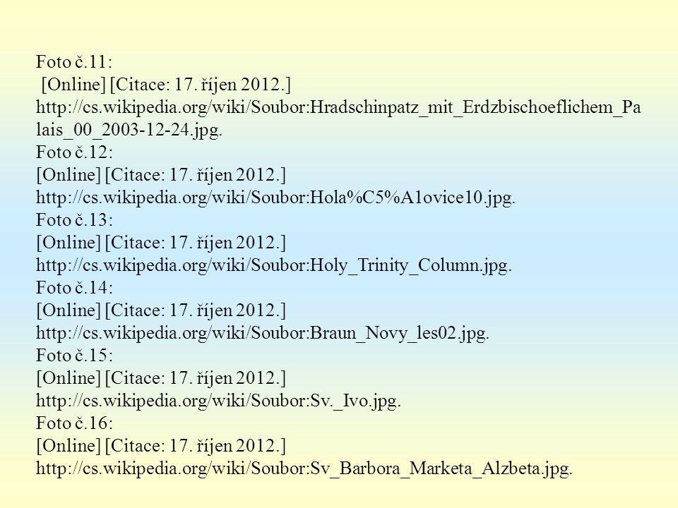 Foto č.11: [Online] [Citace: 17. říjen 2012.] http://cs.wikipedia.org/wiki/Soubor:Hradschinpatz_mit_Erdzbischoeflichem_Pa lais_00_2003-12-24.jpg. Foto