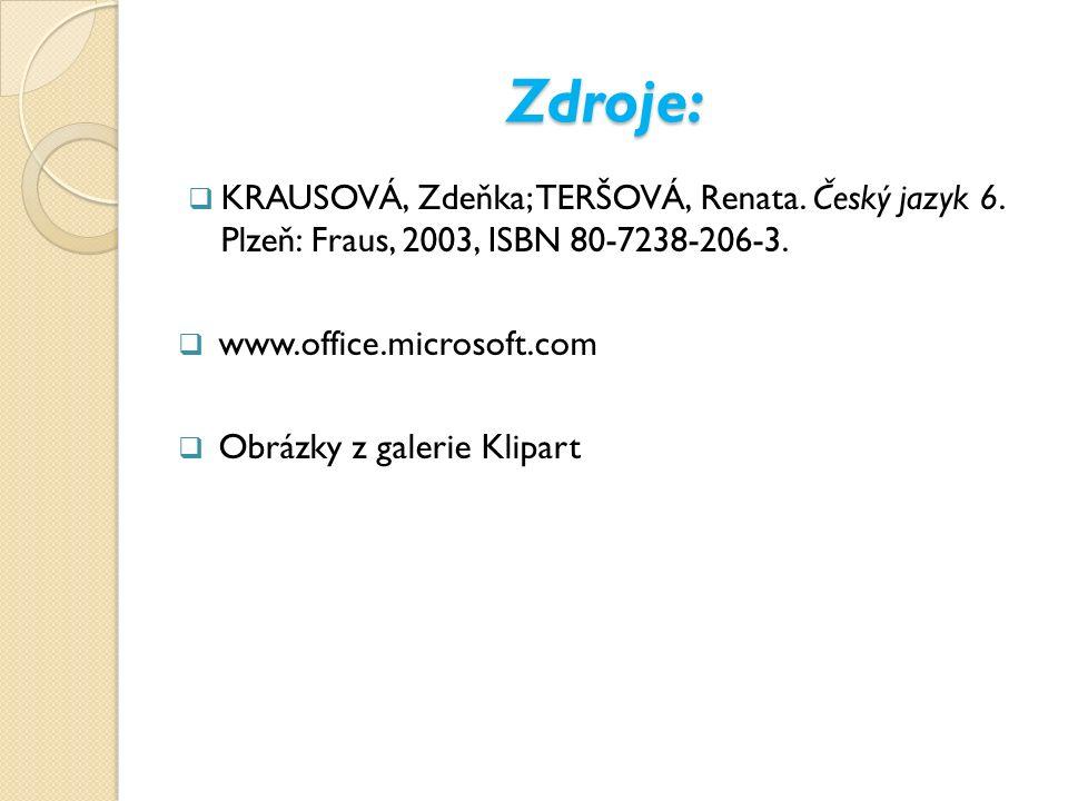 Zdroje:  KRAUSOVÁ, Zdeňka; TERŠOVÁ, Renata. Český jazyk 6. Plzeň: Fraus, 2003, ISBN 80-7238-206-3.  www.office.microsoft.com  Obrázky z galerie Kli