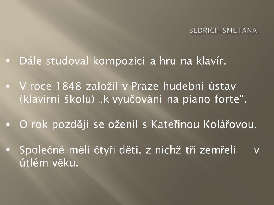 """ Dále studoval kompozici a hru na klavír.  V roce 1848 zalo ž il v Praze hudební ústav (klavírní školu) """"k vyu č ování na piano forte"""".  O rok pozd"""